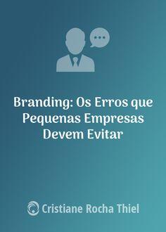 O Branding desempenha um papel significativo no seu sucesso. Envolve elementos de marketing, relações públicas e publicidade. Aqui estão alguns erros que pequenas empresas devem evitar.