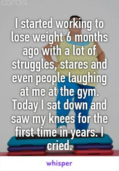 I started working to lose weight 6 months ago with a lot of struggles, stares…