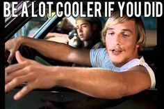 c0cd3ef8d1d1b017208950a69f85e7a5 famous movies greatest movies wooderson ~ dazed and confused alright\u2022alright\u2022alright pinterest,Dazed And Confused Meme