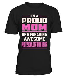 Professional Otr Truck Driver Proud MOM Job Title T-Shirt #ProfessionalOtrTruckDriver