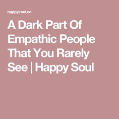 A Dark Part Of Empathic People That You Rarely See | Happy Soul