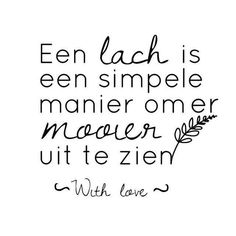 A smile is a simple way to look more beautiful - With love - Een lach is een simpele manier om er mooier uit te zien – With love A smile is a simple way to - The Words, More Than Words, Cool Words, Best Quotes, Funny Quotes, Nice Quotes, Dutch Words, Dutch Quotes, Happy Words