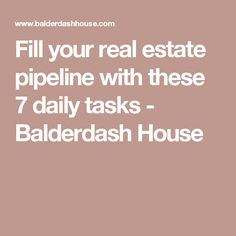 Fill your real estate pipeline with these 7 daily tasks - Balderdash House