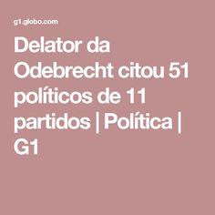 Delator da Odebrecht citou 51 políticos de 11 partidos   Política   G1