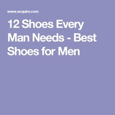 12 Shoes Every Man Needs - Best Shoes for Men