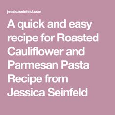 A quick and easy recipe for Roasted Cauliflower and Parmesan Pasta Recipe from Jessica Seinfeld