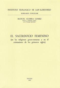 El sacerdocio femenino (en las religiones greco-romanas y en el cristianismo de los primeros siglos) / Manuel Guerra Gómez - Toledo : Instituto Teológico San Ildefonso, 1987