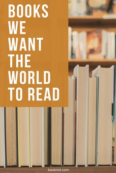 Books that we want everyone in the world to read (& love!)