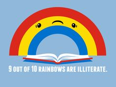 Whose gonna teach the rainbows to read? Illiterate Rainbow for $15
