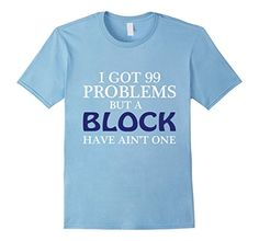 Men's  I got 99 problems but a Block have ain't one T- Sh…