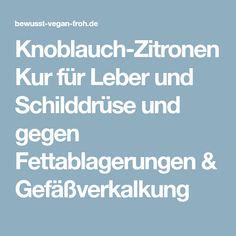 Knoblauch-Zitronen Kur für Leber und Schilddrüse und gegen Fettablagerungen & Gefäßverkalkung