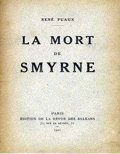 La Mort de Smyrne (The Death of Smyrna) by Rene Puaux 32 pages Published in Paris. Edition de la Revue des Balkans, 1922. http://greek-genocide.net/index.php/bibliography/books/179-la-mort-de-smyrne