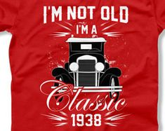 80th Birthday Gift Ideas For Men Personalized T Shirt Custom TShirt Bday Present I'm Not Old I'm A Classic 1938 Birthday Mens Tee DAT-1460