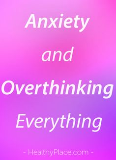 """Over-thinking everything is a horrid part of anxiety disorders. Over-thinking everything creates more anxiety. This tip helps stop over-thinking. Check it out."" www.HealthyPlace.com"