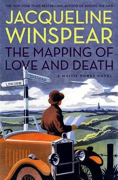 The Mapping of Love and Death (Maisie Dobbs, #7) ~ an exceptionally good Maisie Dobbs novel