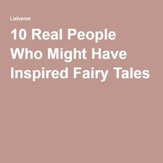 10 Real People Who Might Have Inspired Fairy Tales