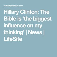 Hillary Clinton: The Bible is 'the biggest influence on my thinking' | News | LifeSite