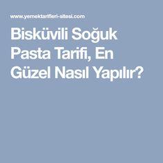 Bisküvili Soğuk Pasta Tarifi, En Güzel Nasıl Yapılır?
