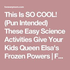 This Is SO COOL! (Pun Intended) These Easy Science Activities Give Your Kids Queen Elsa's Frozen Powers   For Every Mom