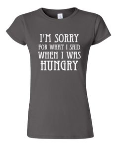 This makes me laugh! I'm Sorry for what I said when I was Hungry Shirt by RegionRags, $15.45