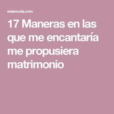 17 Maneras en las que me encantaría me propusiera matrimonio Pedidas De  Matrimonio b071696c802