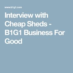 Our business interview with Cheap Sheds is part of a series of inspiring and giving stories from purpose-driven businesses around the world. Cheap Sheds, Interview, Business, Store, Business Illustration