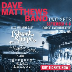 The news all you Labor Davers' have been waiting for is finally here! Additional artists appearing with Dave Matthews Band at The Gorge Amphitheatre 2015 include Edward Sharpe and the Magnetic Zeros and Gregory Alan Isakov.