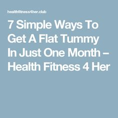 7 Simple Ways To Get A Flat Tummy In Just One Month – Health Fitness 4 Her