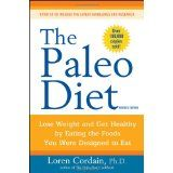 The Paleo Diet Lose Weight and Get Healthy by Eating the Foods You Were Designed to Eat by Loren Cordain