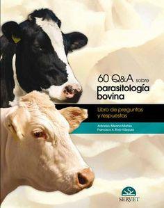 60 Q&A sobre parasitología bovina : libro de preguntas y respuestas / Aránzazu Meana Mañes, Francisco A. Rojo Vázquez. Servet, imp. 2013