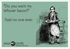 left over bacon funny humor I Smile, Make Me Smile, Bacon Funny, Bacon Bacon, Bacon Fest, Funny Confessions, Thing 1, I Love To Laugh, E Cards