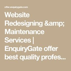 Website Redesigning & Maintenance Services | EnquiryGate offer best quality professional redesigning and maintenance services.