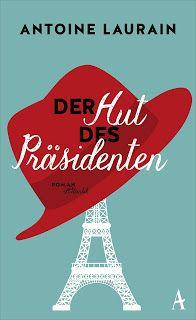 """Zwiebelchens Plauderecke: Rezension """"Der Hut des Präsidenten"""" von Antoine La..."""