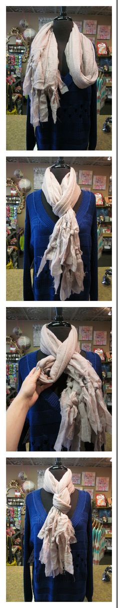 Fold scarf in half and drape around neck. Pull ends through the loop. Give the loop a twist and loop the ends back through. So easy and so cute!