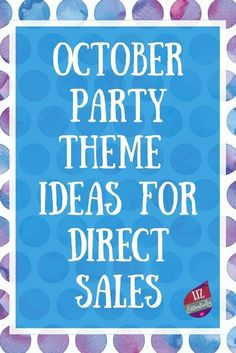 Four engaging and unique party themes for Direct Sales parties in October. Direct Sales Party, Direct Sales Tips, Unique Party Themes, Theme Ideas, Party Ideas, Body Shop At Home, Event Planning Business, Tips & Tricks, Home Based Business