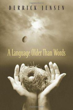 A Language Older Than Words by Derrick Jensen