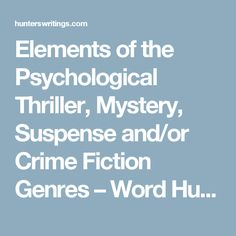 Elements of the Psychological Thriller, Mystery, Suspense and/or Crime Fiction Genres – Word Hunter