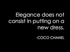 Elegance does not consist in putting on a new dress-Coco Chanel