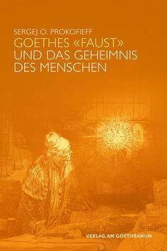 """Goethes """"Faust"""" und das Geheimnis des Menschen - Sergej O. Prokofieff"""