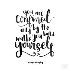 """You are confined only by the walls you build yourself."" -Andrew Murphy 