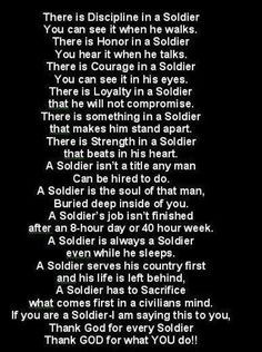 I married a soldier - this describes him so well.  What a wonderful man!!!
