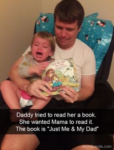 Daddy Tried To Read Her A Book. She Wanted Mama To Read It. The Book Is Just Me & My Dad