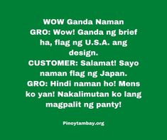 WOW Ganda Naman GRO: Wow! Ganda ng brief ha, flag ng U.S.A. ang design. CUSTOMER: Salamat! Sayo naman flag ng Japan. GRO: Hindi naman ho! Mens ko yan! Nakalimutan ko lang magpalit ng panty! Related Post, Pinoy, Jokes, Japan, Design, Okinawa Japan, Design Comics, Lifting Humor, Chistes