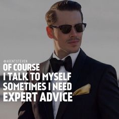 Of Coarse I Talk To Myself - Sometimes I need Expert Advice