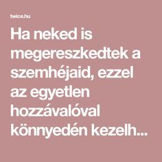 Ha neked is megereszkedtek a szemhéjaid, ezzel az egyetlen hozzávalóval könnyedén kezelheted a problémát! - Twice.hu Health Fitness, Beauty, Health And Fitness, Beauty Illustration, Fitness