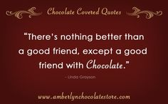 Nothing Better Than a Good Friend… Chocolate Quote from the Chocolate Covered Quotes Collection at Amber Lyn Chocolates. We Love Chocolate! Chocolate Humor, Chocolate Quotes, Death By Chocolate, I Love Chocolate, Chocolate Coffee, How To Make Chocolate, Chocolate Lovers, Craving Chocolate, Divine Chocolate