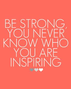 Inspiring! Especially as a teacher! My students look up to me! I always try to be a positive influence on their lives!