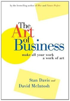 The Art of Business: Make All Your Work a Work of Art by Stan Davis. $9.99. Publisher: Berrett-Koehler Publishers (December 10, 2004). 217 pages
