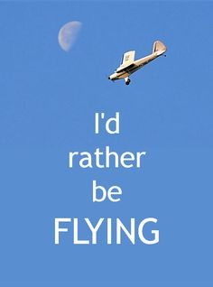 I'd rather by flying...... Since being surprised with a bday lesson :-D