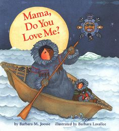 Mama Do You Love Me?  by Barbara M. Joosse (Beautifully illustrated by Barbara Lavallee)